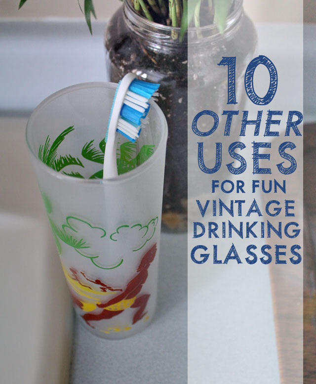 10 other uses for vintage drinking glasses